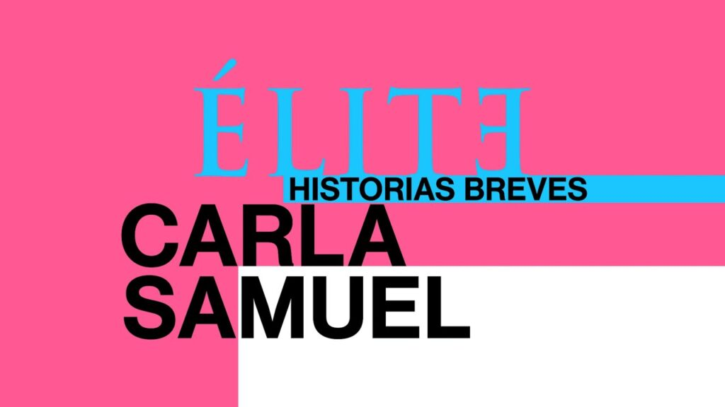 Élite Historias Breves: Carla Samuel Miniserie Completa HD 1080p Latino 5.1 Dual