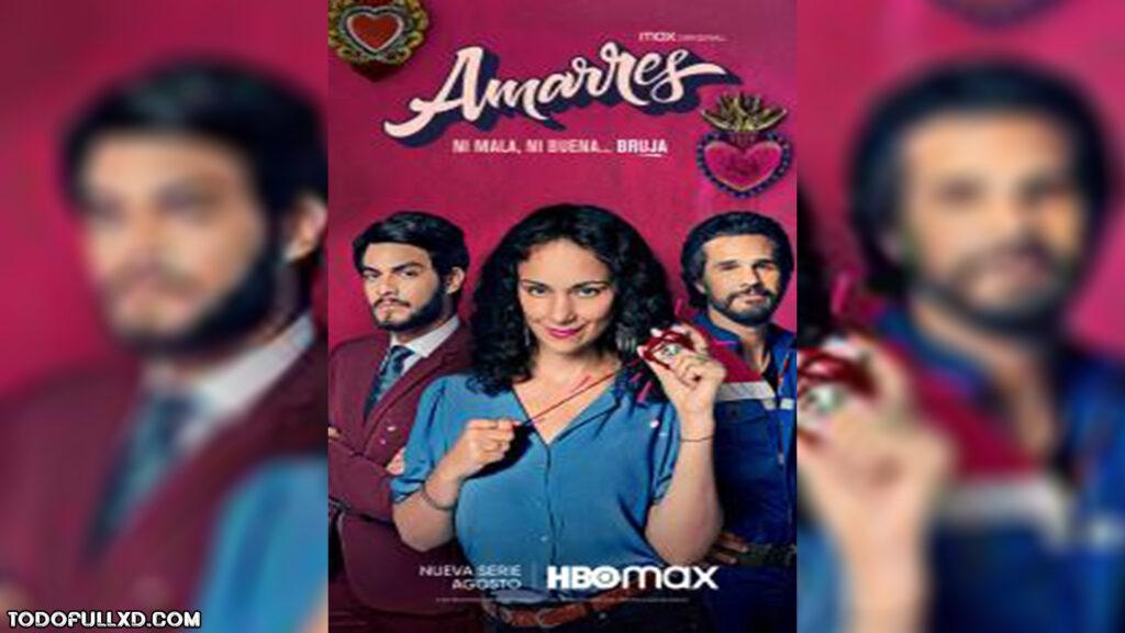 Amarres Temporada 1 Completa 2021 Hd 720p Latino 1024x576